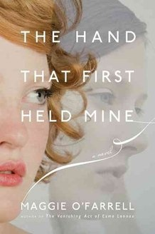 The Hand That First Held Mine - Maggie O'Farrell.Two stories of motherhood in two different eras. A mysterious connection between the two women that is not revealed until late in the book.