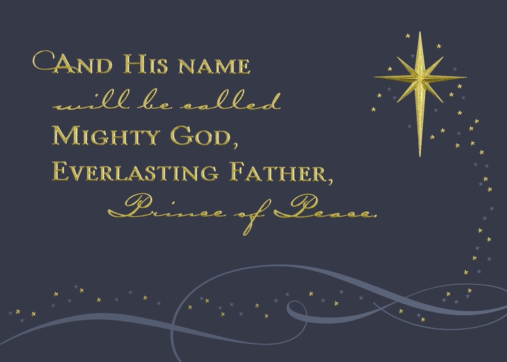 """And His name will be called Mighty God, Everlasting Father, Prince of Peace."""