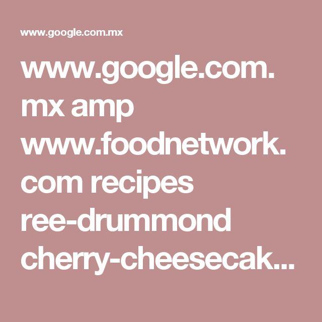www.google.com.mx amp www.foodnetwork.com recipes ree-drummond cherry-cheesecake-shooters-recipe-2134233.amp