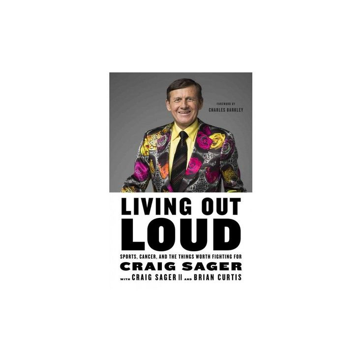 Living Out Loud : Sports, Cancer, and the Things Worth Fighting for (Hardcover) (Craig Sager)