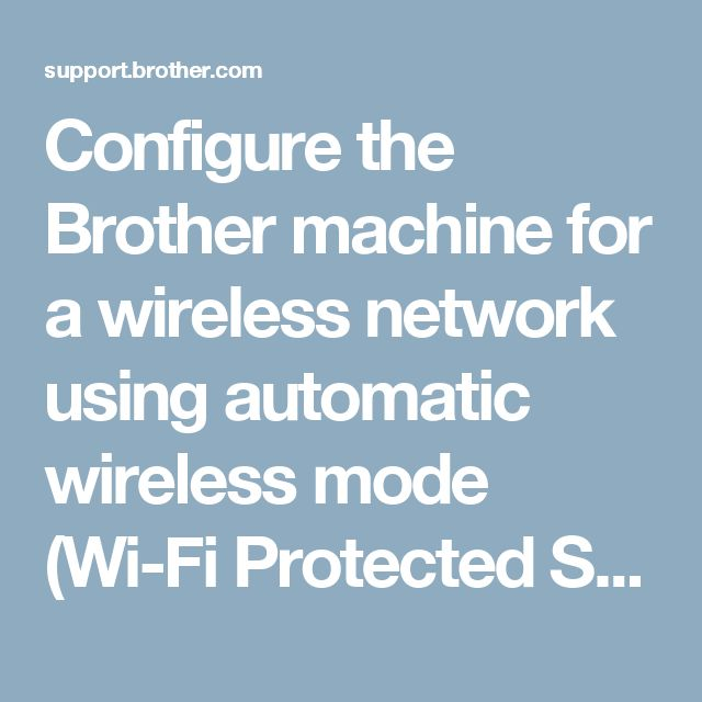 Configure the Brother machine for a wireless network using automatic wireless mode (Wi-Fi Protected Setup or AOSS™)  | Brother