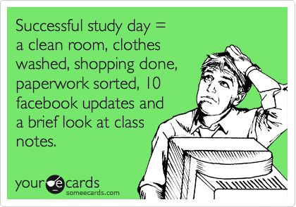 Successful study day = a clean room, clothes washed, shopping done, paperwork sorted, 10 facebook updates and a brief look at class notes.