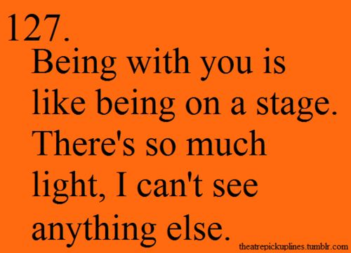 Oh I REALLY love this one. This is soo cute!! Theatre pickup lines