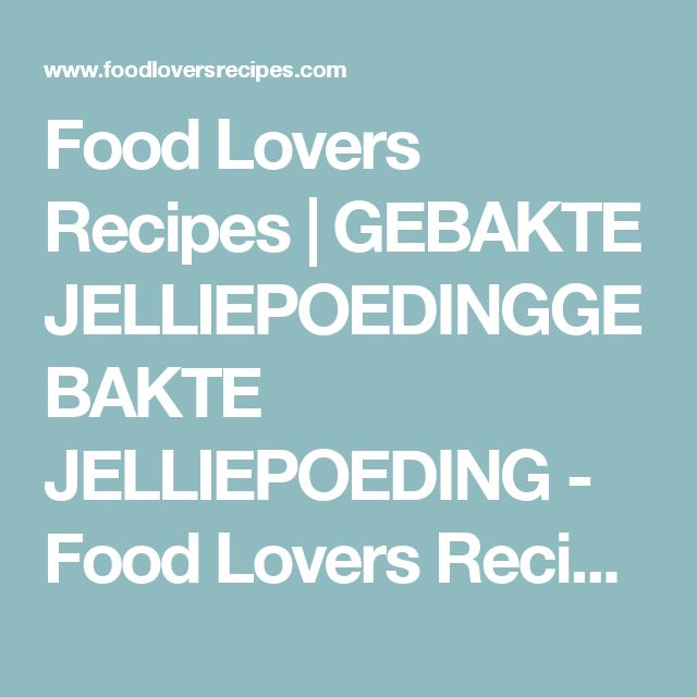 Food Lovers Recipes | GEBAKTE JELLIEPOEDINGGEBAKTE JELLIEPOEDING - Food Lovers Recipes
