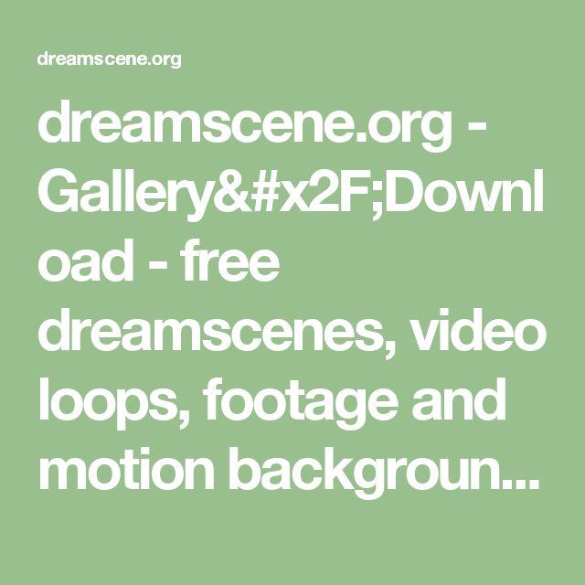 dreamscene.org - Gallery/Download - free dreamscenes, video loops, footage and motion backgrounds