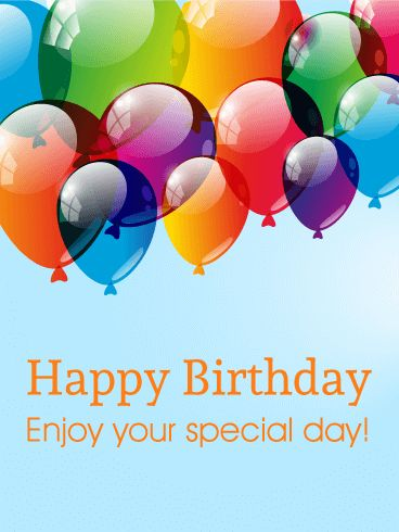 """Enjoy Your Special Day! Happy Birthday Card. Fill the air with celebration and cheer! Send a wish for the happiest of birthdays with this balloon-filled birthday card! These large, colorful balloons will decorate the screen and show your friends and family that you are excited for their special day! Give a birthday celebration that will last longer than a day and say, """"Enjoy your special day!"""""""