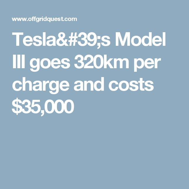 Tesla's Model III goes 320km per charge and costs $35,000