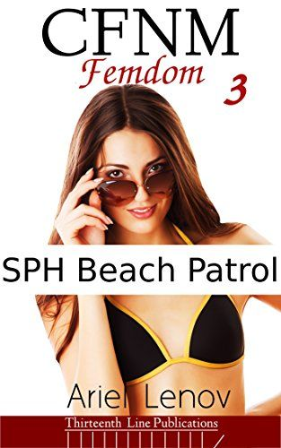 CFNM Femdom 3: SPH Beach Patrol:   I guess the lesson is I shouldn't look at anyone on the beach. Some guy reported me to the beach patrol for something I didn't do. I guess I got a little turned on while one of the ladies was chewing me out. When I got to the station, they really wanted to teach me a lesson.br /This 3700 word erotic short story features cfnm, sph, women laughing and is for erotically inclined adult readers only.