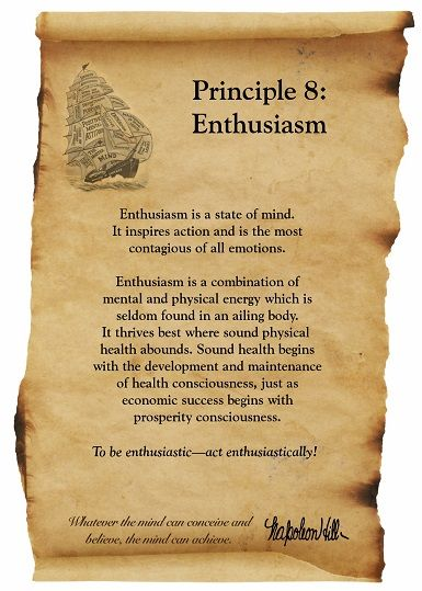 8. ENTHUSIASM Enthusiasm is faith in action. Enthusiasm comes from the Greek words en which means in and theos which means God. It is the intense emotion known as burning desire. - Napoleon Hill Foundation