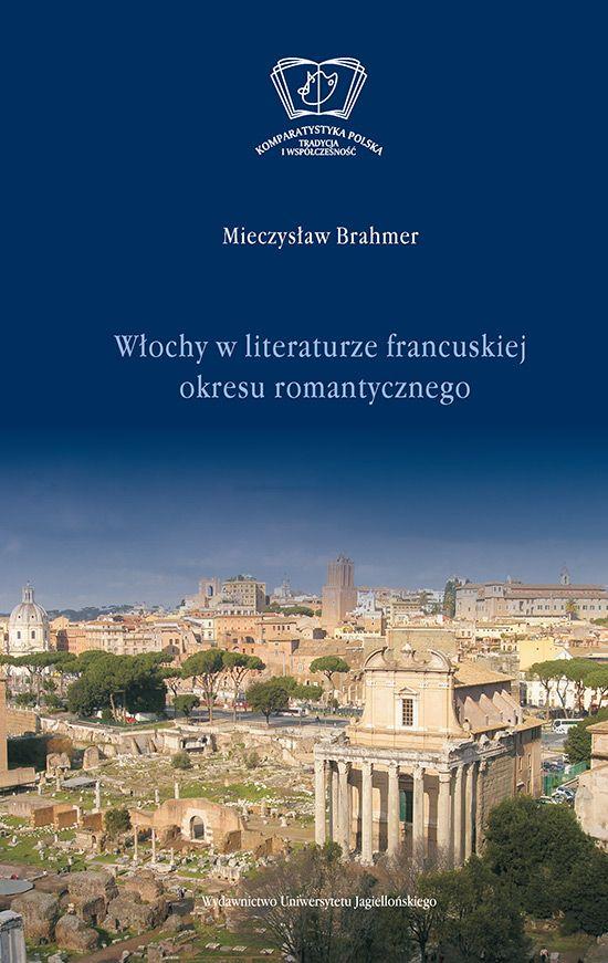 Włochy w literaturze francuskiej okresu romantycznego - Wydawnictwo Uniwersytetu Jagiellońskiego
