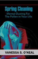 Spring Cleaning: Mental Dusting For The Pollen in Your Life  Booklet 36 pgs  Your mental health is important to your daily living. In this work, you will receive healthy suggestions for healing your mind of stressful, mind-draining experiences that affect your daily living.  Available in Print & eBook
