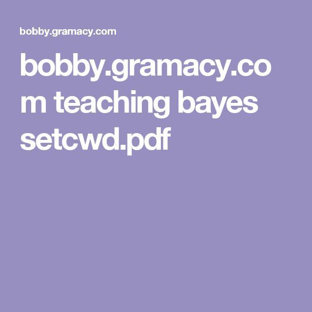bobby.gramacy.com teaching bayes setcwd.pdf