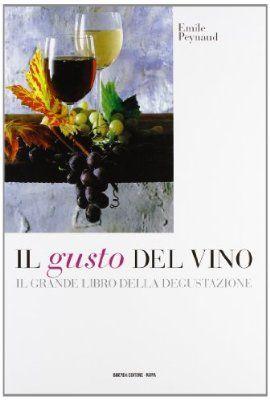 Il gusto del vino. Il grande libro della degustazione