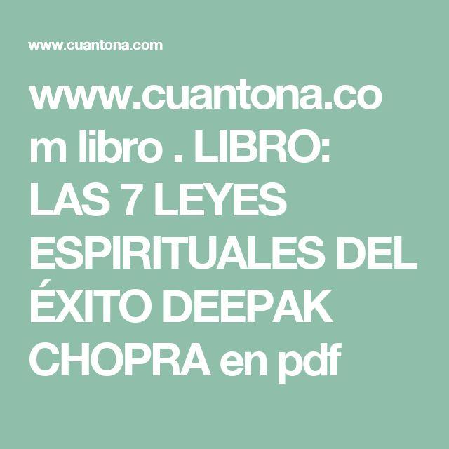 www.cuantona.com libro .  LIBRO: LAS 7 LEYES  ESPIRITUALES DEL  ÉXITO  DEEPAK CHOPRA en   pdf