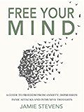 Free Your Mind: A Guide to Freedom from Anxiety Depression Panic Attacks and Intrusive Thoughts by Jamie Stevens (Author) #Kindle US #NewRelease #Counseling #Psychology #eBook #ad