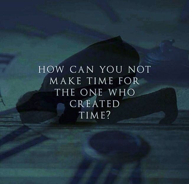 Make time for the one who gave u time #Allah