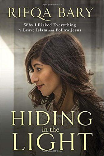 Hiding in the Light: Why I Risked Everything to Leave Islam and Follow Jesus: Rifqa Bary: 9781601426963: Amazon.com: Books