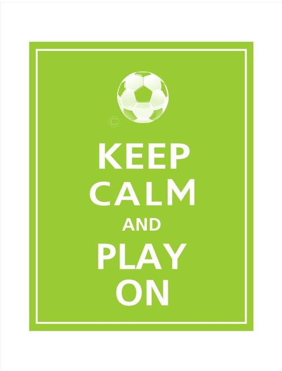 I like the saying Keep calm and carry on, but this one is different, it has something to do with soccer so  i LOVE this one even more than the original!