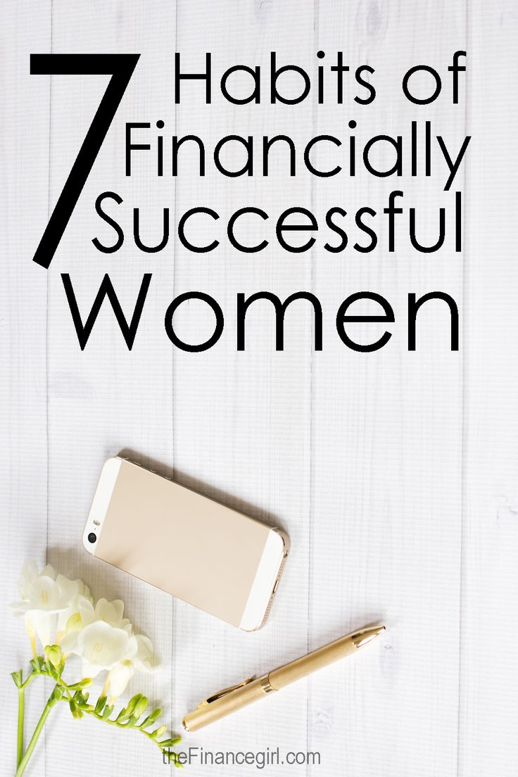 Want to be a financially successful woman? Here are 7 Financial Habits you need to adopt.