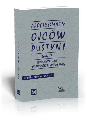 Apoftegmaty Ojców Pustyni t. 4 Zbiór anonimowy wydany przez François Nau  http://tyniec.com.pl/product_info.php?cPath=6&products_id=892