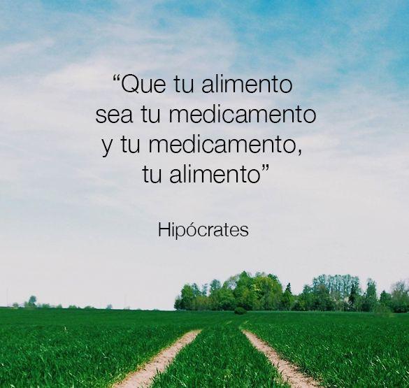 Que tu alimento sea tu medicamento y tu medicamento tu alimento. Hipócrates