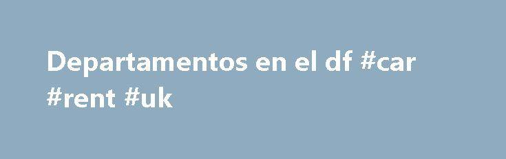 Departamentos en el df #car #rent #uk http://remmont.com/departamentos-en-el-df-car-rent-uk/  #departamentos en el df # ¡Tu Apartamento en la Ciudad de México! Si vienes a la Ciudad de México, hospédate con nosotros. Estamos convenientemente localizados a sólo unos minutos del centro de la ciudad. Habitación con Baño Pagas mucho menos , imagínate pagar desde USD$39.00* por día para un o dos personas, con todos los servicios, ¡Piensa cuánto ahorras con los servicios integrados que tenemos…