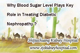 Why blood sugar level plays key role in treating Diabetic Nephropathy ? It is known that Diabetic Nephropathy is a secondary disease caused by long-terms if Diabetes, so the controlling of the original disease is very important for the treatment of this disease. And the blood sugar level plays the key role in controlling Diabetes.