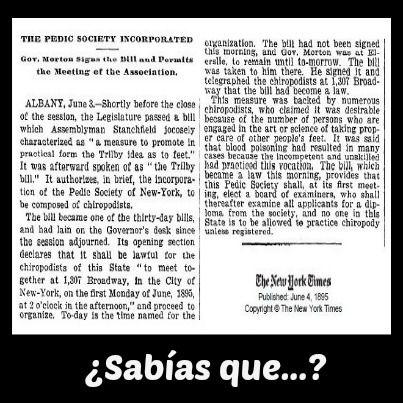 """En 1895, se fundó la New York Pedic Society y fue considerada como la primera organización de quiropodia del mundo. La primera revista de quiropodia del mundo  """"Pedic Society Items"""" apareció en 1907."""