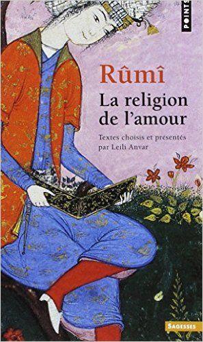 Amazon.fr - La religion de l'amour - Djalâl-od-Dîn Rûmî, Leili Anvar - Livres