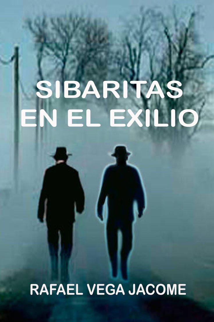 Sibaritas en el exilio, novela. Rafael Vega J
