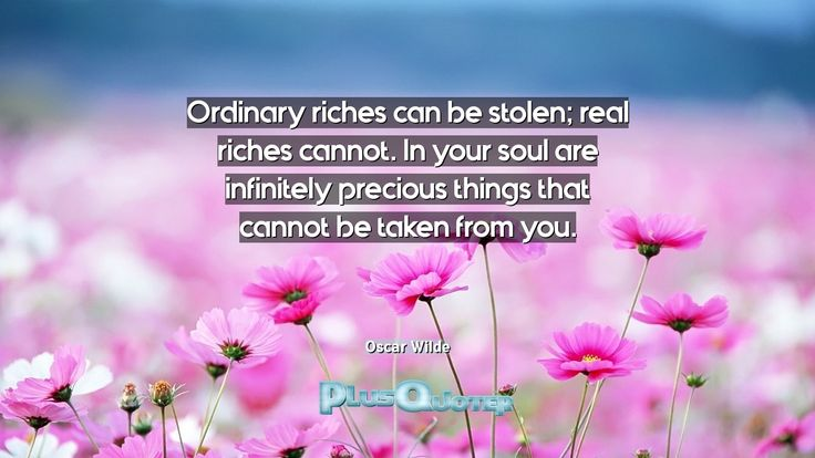 """""""Ordinary riches can be stolen; real riches cannot. In your soul are infinitely precious things that cannot be taken from you.""""- Oscar Wilde. Oscar Wilde � biography: Author Profession: Dramatist Nationality: Irish Born: October 16, 1854 Died: November 30, 1900 Wikipedia : About Oscar Wilde Amazone : Oscar Wilde  #Cannot #Infinitely #Ordinary #Precious #Precious Things #Real #Riches #Soul #Stolen #Taken #Things #You #Your"""
