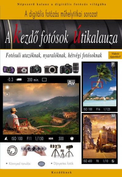 Könyv: A kezdő fotósok útikalauza (Enczi Zoltán - Imre Tamás - Kazári Gyula - Richard Keating)