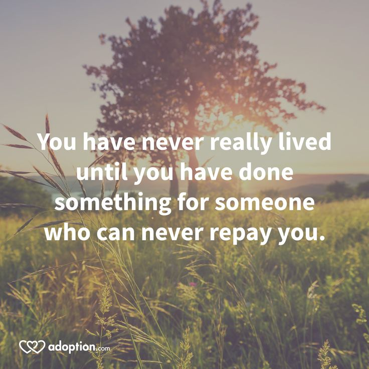 You have never really lived until you have done something for someone who can never repay you. #adoptionquotes #birthmothers