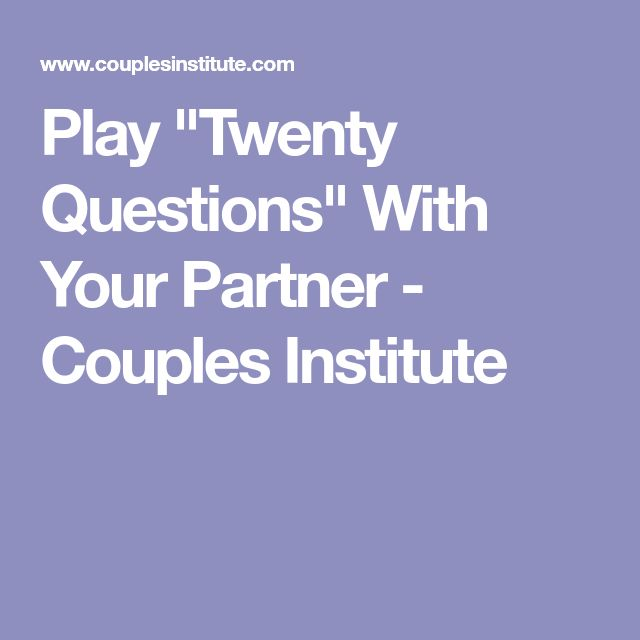"Play ""Twenty Questions"" With Your Partner - Couples Institute"