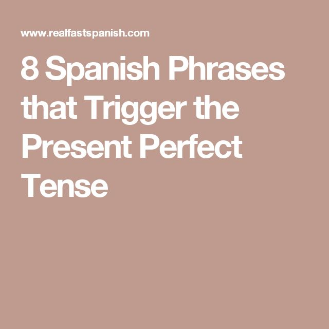 8 Spanish Phrases that Trigger the Present Perfect Tense