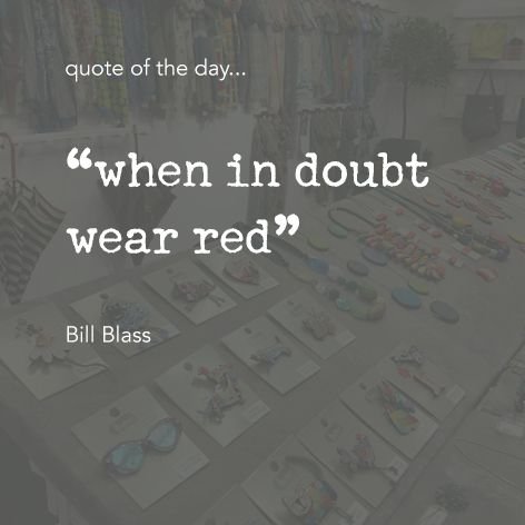 "Quote of the day... ""when in doubt wear red"" Bill Blass One Button Inspirational Quote #onebutton #hemandedge #inspiration #beinspired. Find all One Button jewellery and accessories at www.theonebuttonshop.com"
