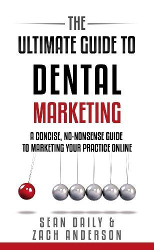 The Ultimate Guide to Dental Marketing: A Concise, No-Nonsense Guide to Marketing Your Practice Online by Sean Daily, http://www.amazon.com/dp/B00DQW9NLG/ref=cm_sw_r_pi_dp_bUPvsb0YGZ5AK