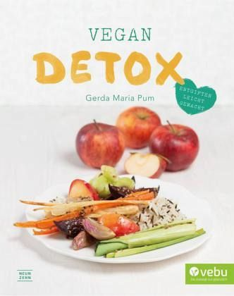 Vegan Detox von Gerda Maria Pum, NeunZehn Verlag 2016, ISBN-13: 978-3942491716