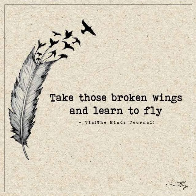 Take those broken wings and learn to fly. - http://themindsjournal.com/take-those-broken-wings-and-learn-to-fly/