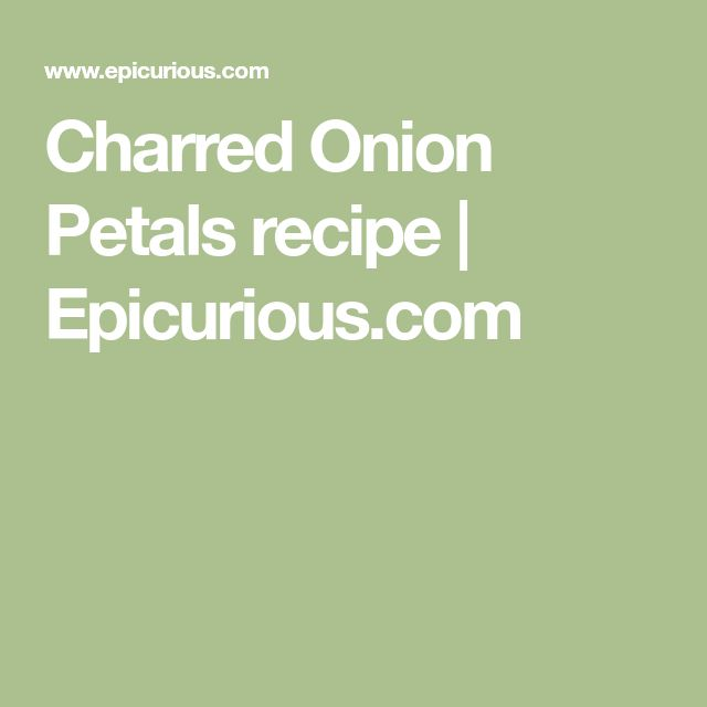 Charred Onion Petals recipe | Epicurious.com