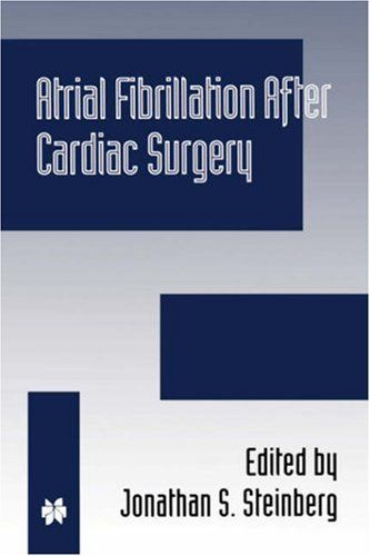Atrial Fibrillation after Cardiac Surgery (DEVELOPMENTS IN CARDIOVASCULAR MEDICINE Volume 222) by Jonathan S. Steinberg. $189.49