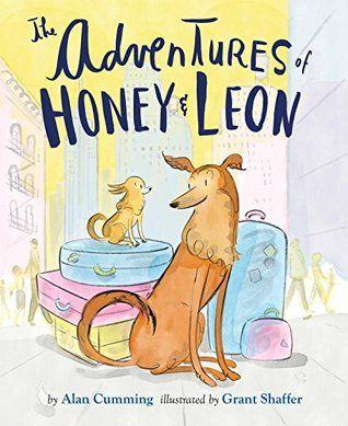 """The Adventures of Honey & Leon"", Alan Cumming (ill. by Grant Shaffer) 2017"