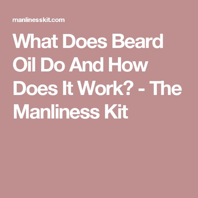What Does Beard Oil Do And How Does It Work? - The Manliness Kit