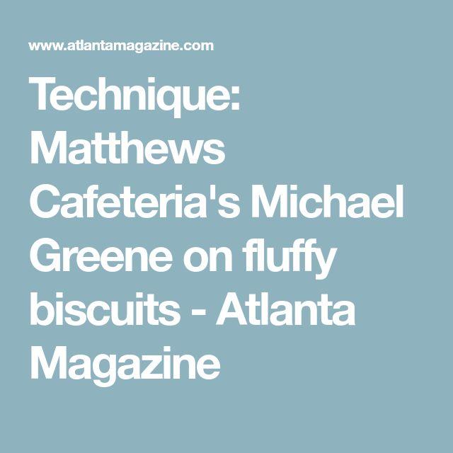 Technique: Matthews Cafeteria's Michael Greene on fluffy biscuits - Atlanta Magazine