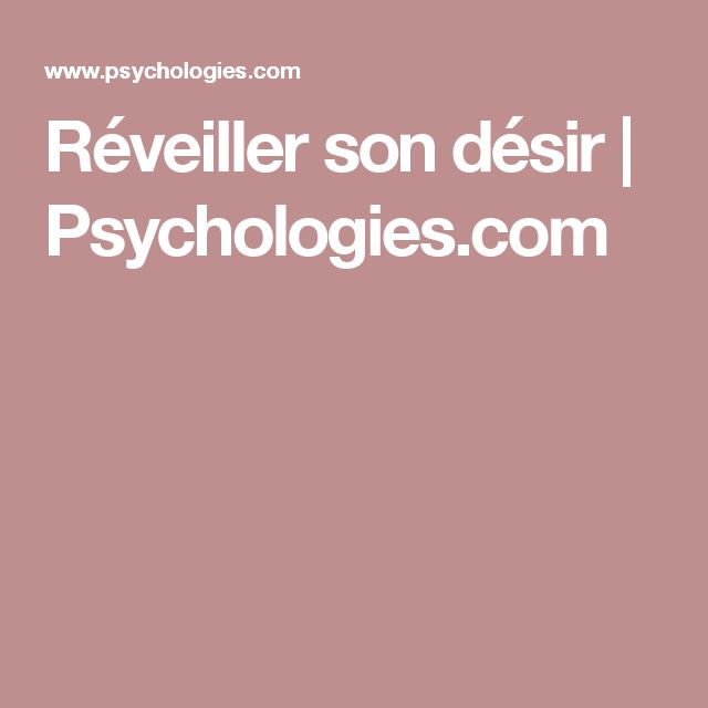 Réveiller son désir | Psychologies.com
