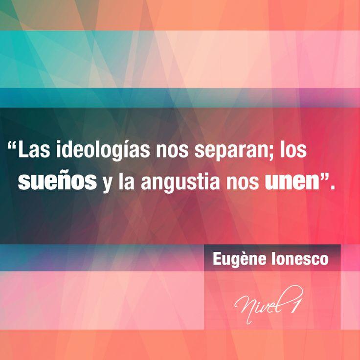 """""""Las ideologías nos separan; los sueños y la angustia nos unen"""". Eugène Ionesco. Fue un dramaturgo y escritor francés de origen rumano, elegido miembro de la Academia francesa , uno de los principales dramaturgos del teatro del absurdo."""