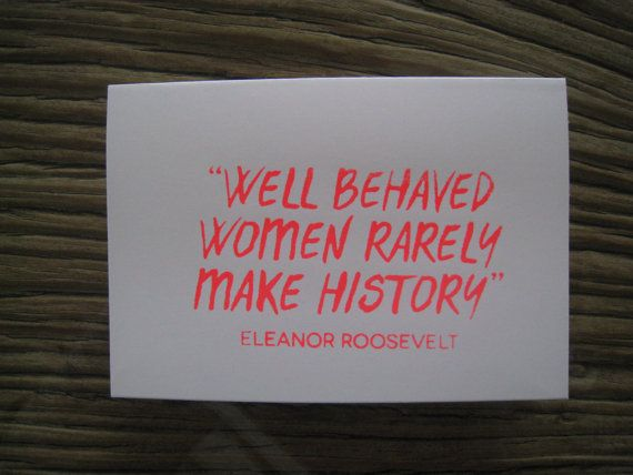 Well Behaved Women Rarely Make History  by LifeStyledByNManks, $5.00