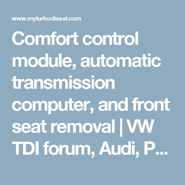 Comfort control module, automatic transmission computer, and front seat removal | VW TDI forum, Audi, Porsche, and Chevy Cruze diesel forum