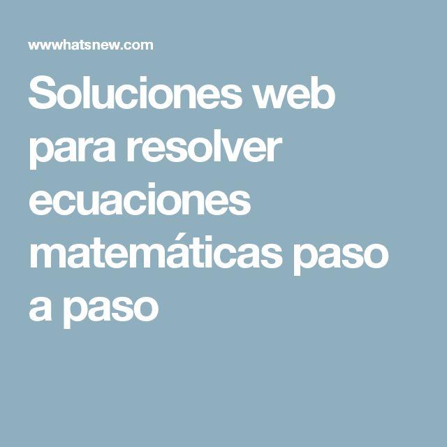 Soluciones web para resolver ecuaciones matemáticas paso a paso