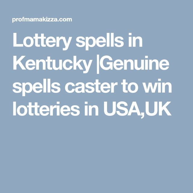 Lottery spells in Kentucky |Genuine spells caster to win lotteries in USA,UK
